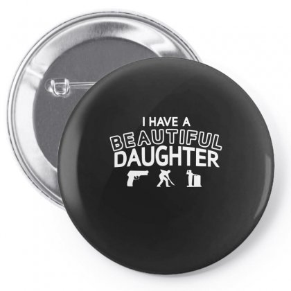 I Have A Beautiful Daughter Pin-back Button Designed By Ismi
