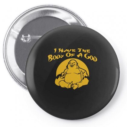 I Have The Body Of A God Pin-back Button Designed By Ismi