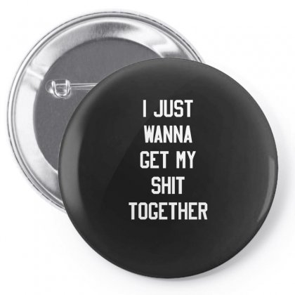 I Just Wanna Get My Shit Together Pin-back Button Designed By Ismi