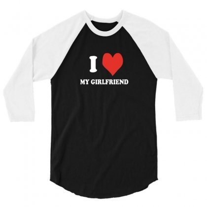 I Love My Girlfriend 3/4 Sleeve Shirt Designed By Ismi