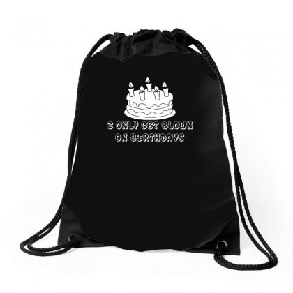 I Only Get Blown On Birthdays Drawstring Bags Designed By Ismi