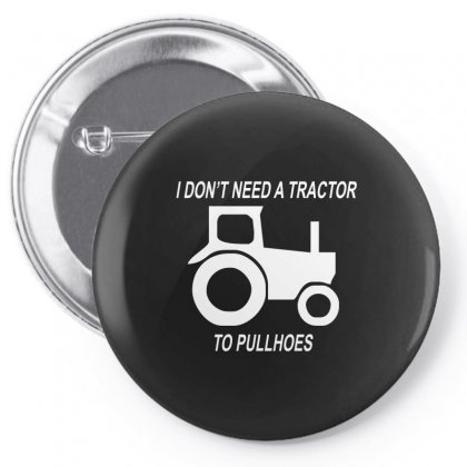 I Dont Need A Tractor To Pull Hoes Funny Pin-back Button Designed By Enjang