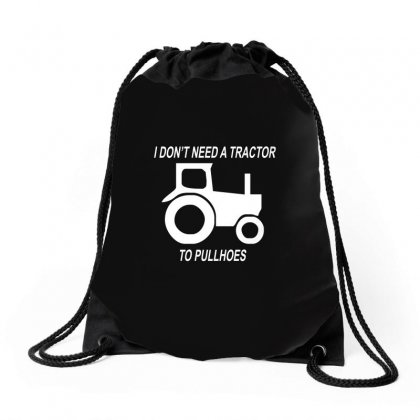 I Dont Need A Tractor To Pull Hoes Funny Drawstring Bags Designed By Enjang
