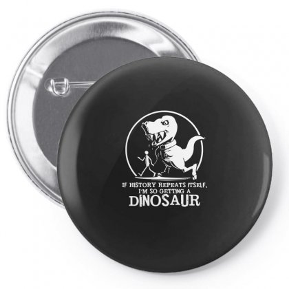If History Repeats I'm Getting A Dinosaur Pin-back Button Designed By Enjang