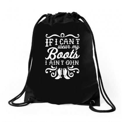 If I Can't Wear My Boots I Ain't Goin' Drawstring Bags Designed By Enjang