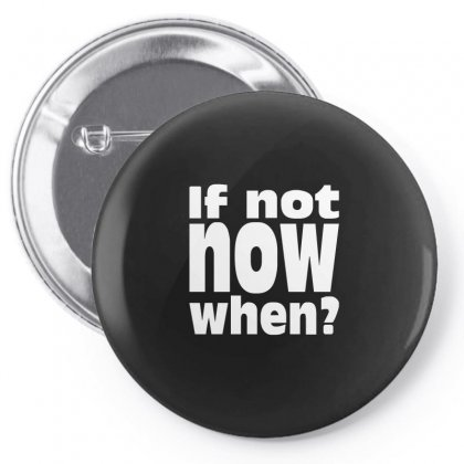 If Not Now When Pin-back Button Designed By Enjang