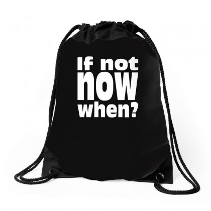 If Not Now When Drawstring Bags Designed By Enjang