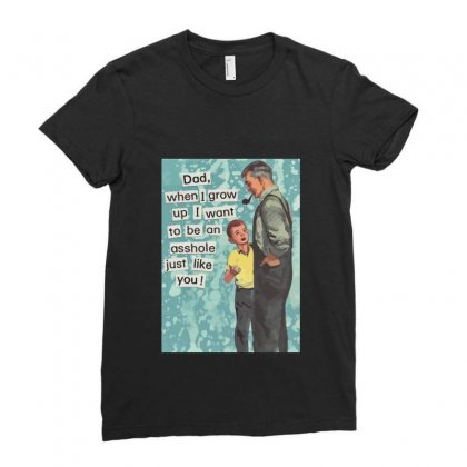 Dad, I Want To Be An Asshole Just Like You Ladies Fitted T-shirt Designed By Equinetee
