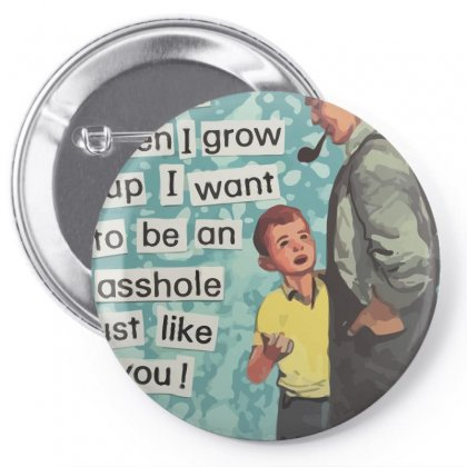 Dad, I Want To Be An Asshole Just Like You Pin-back Button Designed By Equinetee