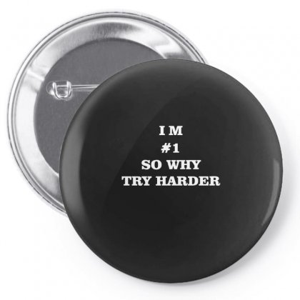 I'm # 1 So Why Try Harder Funny Pin-back Button Designed By Enjang