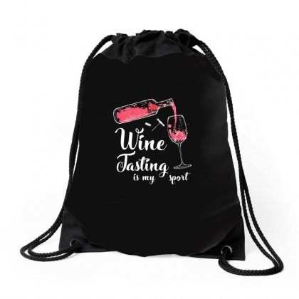 Wine Tasting Is My Sport T Shirt Drawstring Bags Designed By Hung