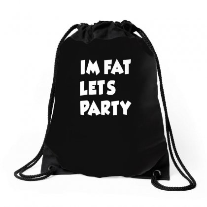 I'm Fat Let's Party Funny Drawstring Bags Designed By Enjang