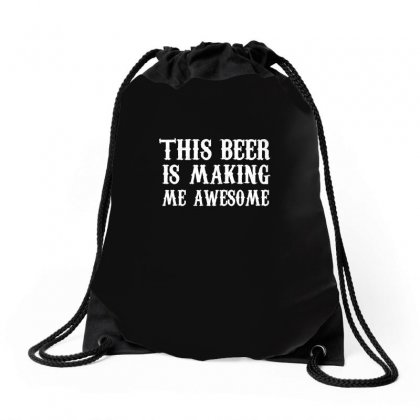 This Beer Is Making Me Awesome T Shirt Drawstring Bags Designed By Hung