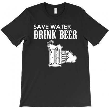 Save Water Drink Beer T Shirt T-shirt Designed By Hung