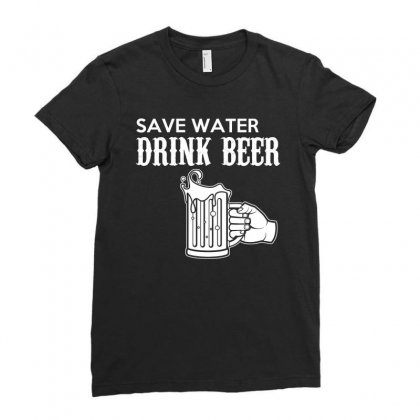 Save Water Drink Beer T Shirt Ladies Fitted T-shirt Designed By Hung
