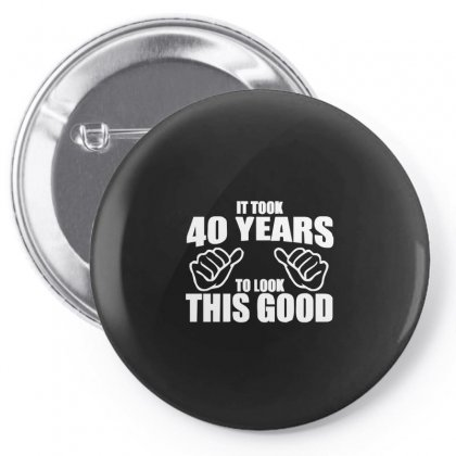 It Took 40 Years To Look This Good Pin-back Button Designed By Enjang