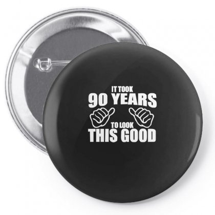 It Took 90 Years To Look This Good Pin-back Button Designed By Enjang