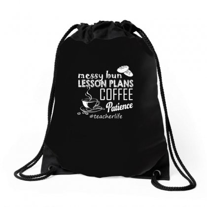 Messy Bun Lesson Plans Coffee Patience T Shirt Drawstring Bags Designed By Hung