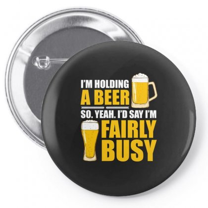 Im Holding A Beer So Im Busy T Shirt Pin-back Button Designed By Hung
