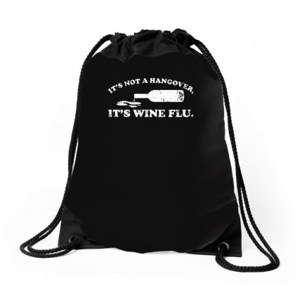 It's Not A Hangover It's Wine Flu Drawstring Bags Designed By Enjang