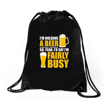 Im Holding A Beer So Im Busy T Shirt Drawstring Bags Designed By Hung