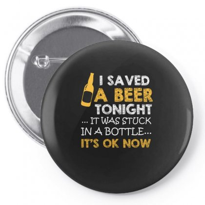 I Saved A Beer Tonight T Shirt Pin-back Button Designed By Hung