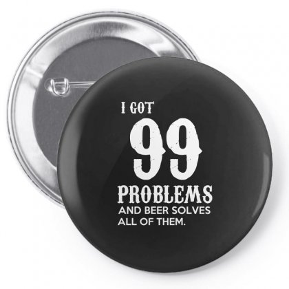I Got 99 Problems And Beer Solves All Of Them T Shirt Pin-back Button Designed By Hung