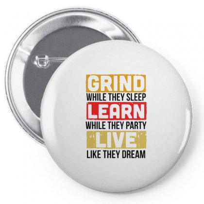 Grind While They Sleep Live Like They Dream Pin-back Button Designed By Meganphoebe