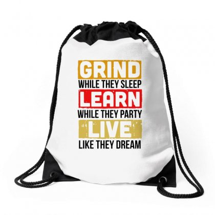 Grind While They Sleep Live Like They Dream Drawstring Bags Designed By Meganphoebe