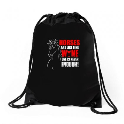 Horses Are Like Fine Wine One Is Never Enough T Shirt Drawstring Bags Designed By Hung