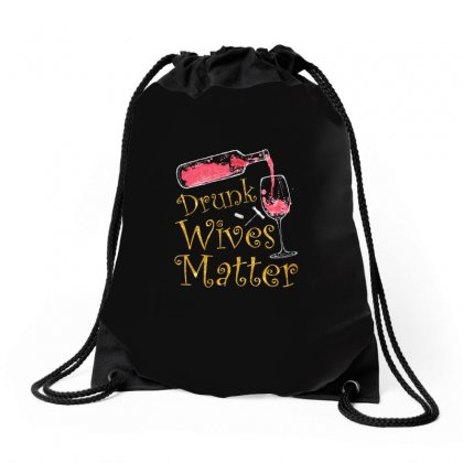 Drunk Wives Matter T Shirt Drawstring Bags Designed By Hung
