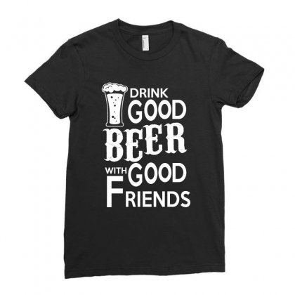 Drink Good Beer With Good Friends T Shirt Ladies Fitted T-shirt Designed By Hung
