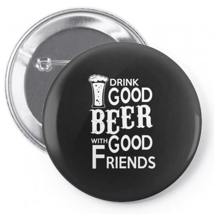 Drink Good Beer With Good Friends T Shirt Pin-back Button Designed By Hung