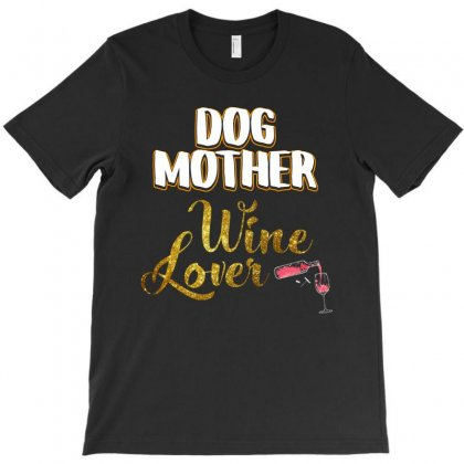 Dog Mother Wine Lover T Shirt T-shirt Designed By Hung