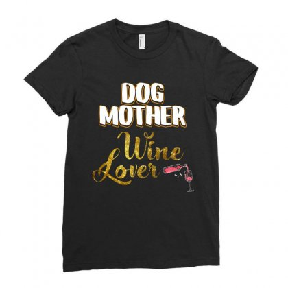 Dog Mother Wine Lover T Shirt Ladies Fitted T-shirt Designed By Hung
