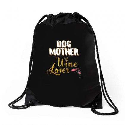 Dog Mother Wine Lover T Shirt Drawstring Bags Designed By Hung