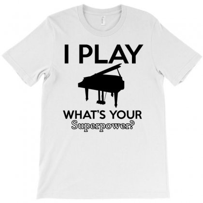 I Play Piano What's Your Superpower T-shirt Designed By Cogentprint