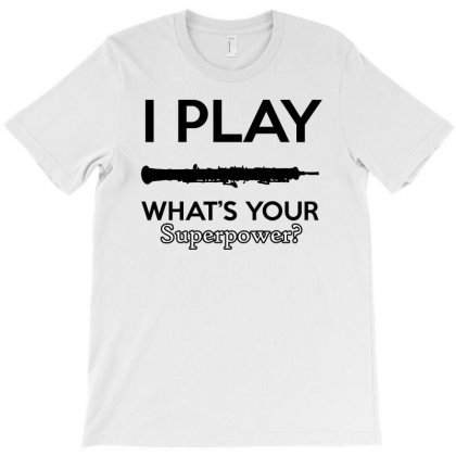 I Play Oboe What's Your Superpower T-shirt Designed By Cogentprint