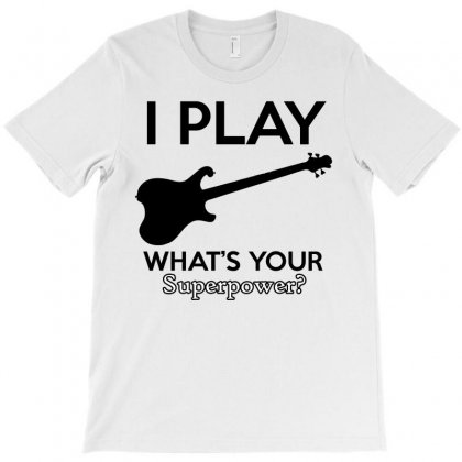 I Play Guitarelectric What's Your Superpower T-shirt Designed By Cogentprint