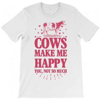 Cows Make Me Happy You Not So Much T-shirt Designed By Sengul