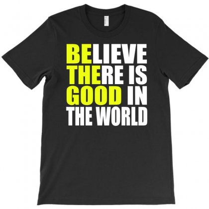 Be The Good   Inspirational Motivational Quotes   Believe There Is Goo T-shirt Designed By Omer Acar