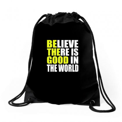 Be The Good   Inspirational Motivational Quotes   Believe There Is Goo Drawstring Bags Designed By Omer Acar