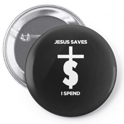 Jesus Saves I Spend Funny Statement Pin-back Button Designed By Funtee