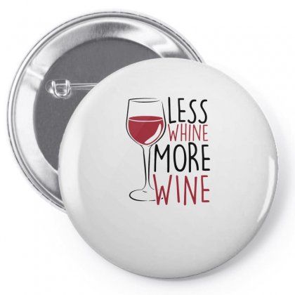 Less Whine More Wine Pin-back Button Designed By Funtee