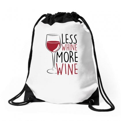 Less Whine More Wine Drawstring Bags Designed By Funtee