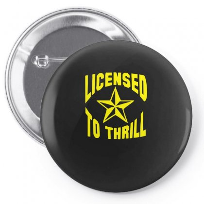 Licensed To Thrill Funny Pin-back Button Designed By Funtee