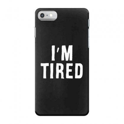 I'm Tired White Iphone 7 Case Designed By Allison Serenity