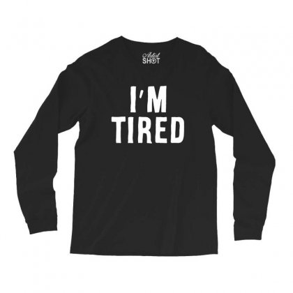 I'm Tired White Long Sleeve Shirts Designed By Allison Serenity