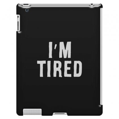 I'm Tired White Ipad 3 And 4 Case Designed By Allison Serenity