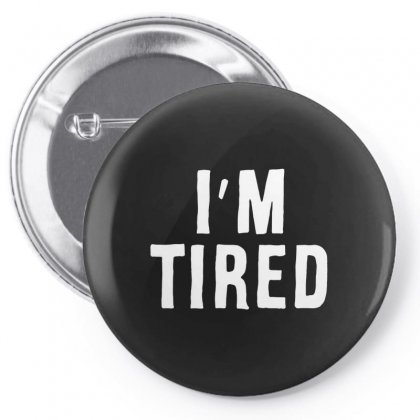 I'm Tired White Pin-back Button Designed By Allison Serenity